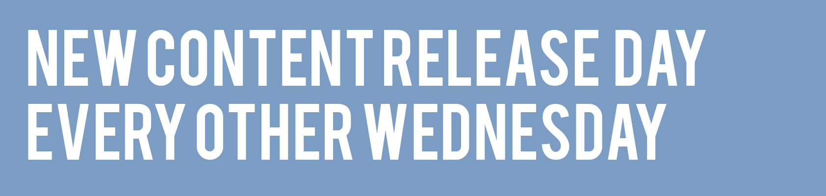 New Content Release Day. Now Every Other Wednesday!
